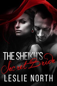 The Sheikh's Secret Bride (The Adjalane Sheikhs Series Book 1) - Leslie North