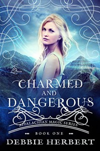 Charmed and Dangerous: An Appalachian Magic Novel (Appalachian Magic Series Book 1) - Debbie Herbert