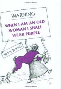 Warning: When I Am an Old Woman I Shall Wear Purple - Jenny Joseph, Pythia Ashton-Jewell