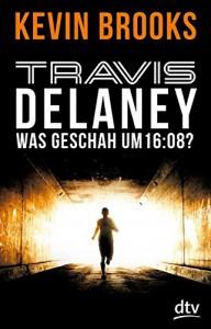 Travis Delaney - Was geschah um 16:08?: Roman - Kevin Brooks, Uwe-Michael Gutzschhahn