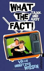What The Fact!: Völlig unnützes Wissen - Taddl & Ardy