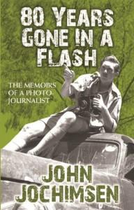 80 Years Gone in a Flash: The Memoirs of a Photojournalist - John Jochimsen