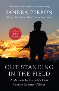 Out Standing in the Field: A Memoir by Canada's First Female Infantry Officer - Sandra Perron