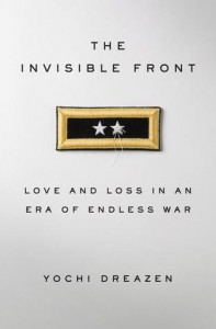 The Invisible Front: Love and Loss in an Era of Endless War - Yochi J Dreazen