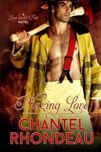 Blazing Love: A Love Under Fire Novel - Chantel Rhondeau