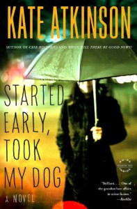 Started Early, Took My Dog: A Novel - Kate Atkinson