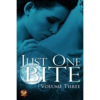 Just One Bite: Volume Three - Rachel Carrington, Daryn Cross, L.J. DeLeon, Madeleine Drake, Jane Kent, Selena Kitt, Runere McLain, Christine McKay, Alicia Nordwell, Frances Pauli, Molly Ringle, Angela Spencer, Kari Thomas