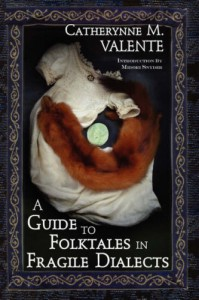 A Guide to Folktales in Fragile Dialects - Catherynne M. Valente, Midori Snyder