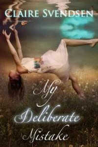My Deliberate Mistake - Claire Svendsen