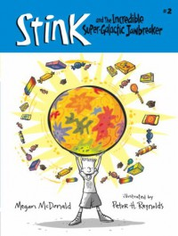 Stink and the Incredible Super-Galactic Jawbreaker - Megan McDonald, Peter H. Reynolds