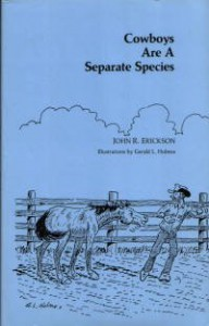 Cowboys Are A Separate Species - John R. Erickson