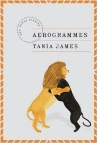 Aerogrammes: and Other Stories - Tania James