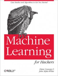 Machine Learning for Hackers - Drew Conway, John Myles White