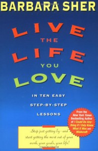 Live the Life You Love: In Ten Easy Step-By Step Lessons - Barbara Sher