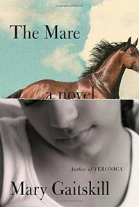 The Mare: A Novel - Mary Gaitskill