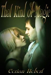 That Kind of Magic - Ceri Hebert, Cerian Hebert