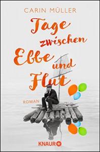 Tage zwischen Ebbe und Flut: Roman - Carin Müller