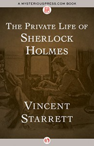 The Private Life of Sherlock Holmes - Vincent Starrett