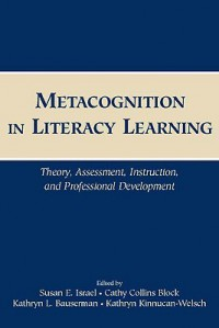 Metacognition in Literacy Learning: Theory, Assessment, Instruction, and Professional Development - Susan E. Israel