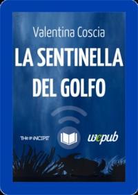La sentinella del golfo - Valentina Coscia