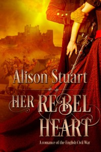Her Rebel Heart - Alison  Stuart