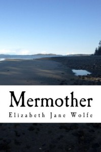 Mermother: An Account of What Happened in the Sea by Elizabeth Jane Wolfe (2013-03-27) - Elizabeth Jane Wolfe