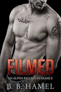 Filmed: An Alpha Bad Boy Romance (City Series Book 3) - B. B. Hamel