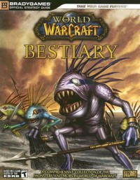 World of Warcraft Bestiary (Brady Games Official Strategy Guide) (Brady Games Official Strategy Guide) (Official Strategy Guides (Bradygames)) - BradyGames