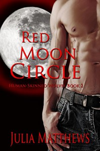 Red Moon Circle: Human Skinned Wolves Book 2 (Human-Skinned Wolves) - Julia Matthews