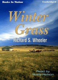 Winter Grass by Richard S. Wheeler from Books In Motion.com - Richard S. Wheeler, Read by Rusty Nelson