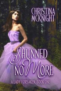 Shunned No More, A Lady Forsaken (Book 1) - Christina McKnight
