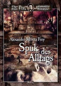 Spuk des Alltags - Alexander Moritz Frey