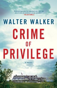 Crime of Privilege: A Novel - Walter Walker