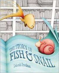 The Story of Fish and Snail - Deborah Freedman