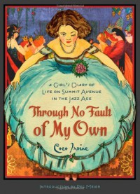 Through No Fault of My Own: A Girl�s Diary of Life on Summit Avenue in the Jazz Age - Coco Irvine, Peg Meier