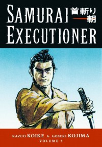 Samurai Executioner, Vol. 5: Ten Fingers, One Life - Kazuo Koike, Goseki Kojima