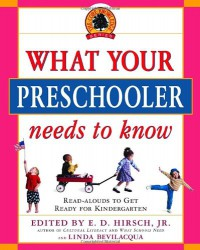 What Your Preschooler Needs to Know: Read-Alouds to Get Ready for Kindergarten - E.D. Hirsch Jr., Linda Bevilacqua