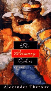 The Primary Colors: Three Essays - Alexander Theroux