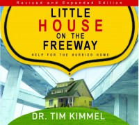 Little House on the Freeway: Help for the Hurried Home - Tim Kimmel