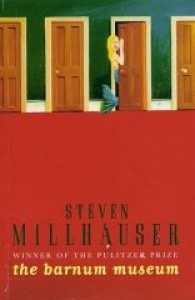 The Barnum Museum - Steven Millhauser