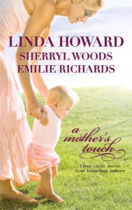A Mother's Touch: The Way HomeThe Paternity TestA Stranger's Son - Linda Howard, Sherryl Woods, Emilie Richards