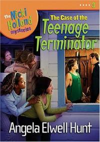 The Case of the Teenage Terminator - Angela Elwell Hunt