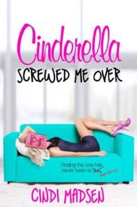 Cinderella Screwed Me Over - Cindi Madsen