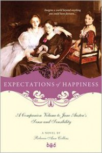 Expectations of Happiness: A Companion Volume to Jane Austen's Sense and Sensibility - Rebecca Ann Collins