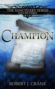Champion (Sanctuary, #3) - Robert J. Crane