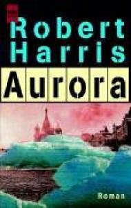 Aurora - Robert Harris, Christel Wiemken