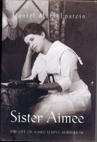 Sister Aimee: The Life of Aimee Semple McPherson - Daniel Mark Epstein