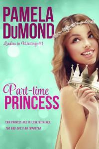 Part-time Princess (Ladies in Waiting, #1) - Pamela DuMond