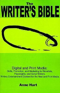 The Writer's Bible: Digital and Print Media: Skills, Promotion, and Marketing for Novelists, Playwrights, and Script Writers. Writing Entertainment Content for the New and Print Media - Anne Hart