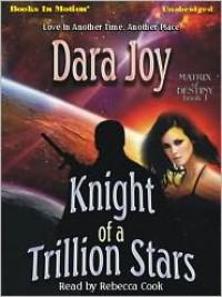 Knight of a Trillion Stars (Matrix of Destiny #1) - Dara Joy, Rebecca  Cook